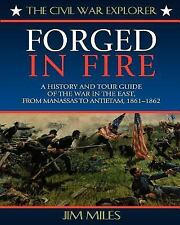 Forged in Fire: A History and Tour Guide of the War in the East, from Manassas