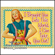 "Fridge Fun Refrigerator Magnet ""I BROUGHT YOU INTO THIS WORLD..."" Retro Funny"