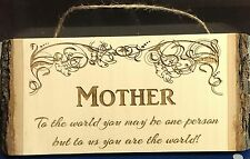 Mother - to us you are the world etched wood plaque - perfect gift for Mom!