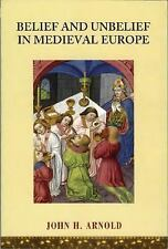 Belief and Unbelief in Medieval Europe by John H. Arnold (2005, Paperback)