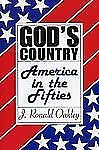 God's Country: America in the 50's, Oakley, Ronald J., Good Book