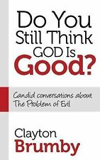 Do You Still Think God Is Good? : Candid Conversations about the Problem of...