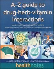 The A-Z Guide to Drug-Herb-Vitamin Interactions: How to Improve Your Health and