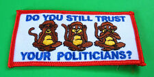 DO YOU STILL TRUST YOUR POLITICIANS THREE MONKEYS POLITICAL FUNNY IRON ON PATCH