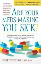 Are Your Meds Making You Sick? : A Pharmacist's Guide to Avoiding Dangerous...