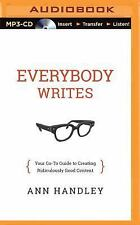 Everybody Writes : Your Go-To Guide to Creating Ridiculously Good Content by...