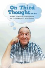 On Third Thought... . : Further Reflections on Retirement and Other Things -...