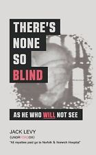 There's None So Blind As He Who Will Not See by Jack Levy (2014, Paperback)