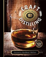 Craft Distilling : Making Liquor Legally at Home by Victoria Redhed Miller...