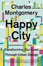 Happy City Transforming Our Lives Through Urban Design by Charles Montgomery