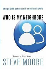 Who Is My Neighbor?: Being a Good Samaritan in a Connected World, Moore, Steve,