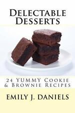 Delectable Desserts - 24 Yummy Cookie and Brownie Recipes by Emily Daniels...