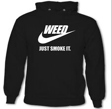 Weed - Just Smoke It - Mens Funny Hoodie Dope