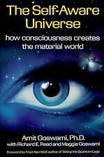 The Self-Aware Universe : How Consciousness Creates the Material World by...