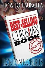 How to Launch a Best-Selling Christian Book by Lorilyn Roberts (2013, Paperback)