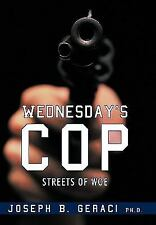 Wednesday's Cop : Streets of Woe by Joseph B. Geraci (2010, Hardcover)