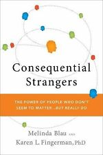 CONSEQUENTIAL STRANGERS - The Power of People Who Don't Seem to Matter - but DO!