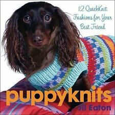 PuppyKnits: 12 QuickKnit Fashions for Your Best Friend, Eaton, Jil