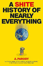 A Shite History of Nearly Everything by Antal Parody (Hardback, 2005)