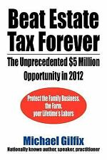 NEW - Beat Estate Tax Forever: The Unprecedented $5 Million Opportunity In 2012
