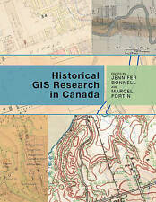 Historical GIS Research in Canada (Canadian History and Environment), Bonnell, J