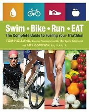 Swim, Bike, Run -- Eat : The Complete Guide to Fueling Your Triathlon by Tom...