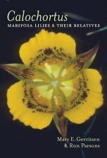 Calochortus : Mariposas and Their Relatives by Mary E. Gerritsen and Ron...