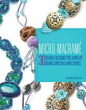 NEW Micro-Macrame: 30 Beaded Designs for Jewelry Using Crystals and Cords by Ann