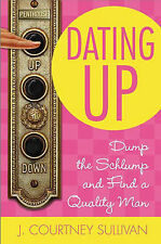 Dating Up: Dump The Schlump and Find a Quality Man By J.Courtney Sullivan