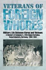 Veterans of Foreign Whores : Military Life Between Korea and Vietnam: a...