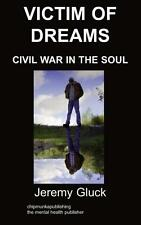 Gluck, Jeremy - Victim of Dreams: Civil War in the Soul