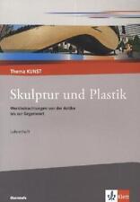 THEMA KUNST. ARBEITSHEFTE KUNST FüR DIE SEKUNDARSTUFE II. PLASTIK UND SKULPTUR.