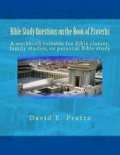 Bible Study Questions on the Book of Proverbs : A Workbook Suitable for Bible...