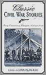 Classic Civil War Stories: Twenty Extraordinary Tales of the North and South