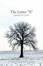 The Letter S : Songs of Loss by T. Richard Williams (2006, Paperback)