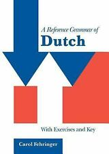 Reference Grammars: A Reference Grammar of Dutch : With Exercises and Key by...
