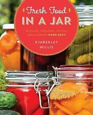 Fresh Food in a Jar : Pickling, Freezing, Drying, and Canning Made Easy by...