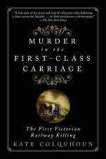 Murder in the First-Class Carriage : The First Victorian Railway Killing by...