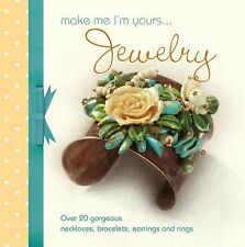Make Me I'm Yours... Jewelry : Over 20 Gorgeous Necklaces, Bracelets,...