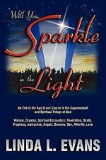 Will You Sparkle in the Light : An End-of-the-Age Crash Course in the...
