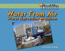 Water from Air : Water Harvesting Machines by Cherese Cartlidge (2009,...