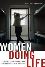 Women Doing Life : Gender, Punishment and the Struggle for Identity by Lora...