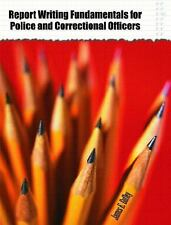 Report Writing Fundamentals for Police and Correctional Officers by James E....