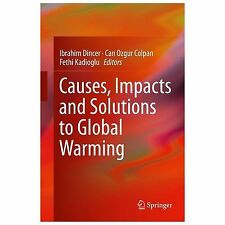 Causes, Impacts and Solutions to Global Warming (2013, Hardcover)