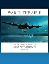 War in the Air II - The Air Combat Paintings of Mark Postlethwaite