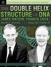 The Double Helix Structure of DNA: James Watson, Francis Crick, Maurice Wilkins,