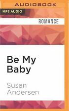 Baby: Be My Baby by Susan Andersen (2016, MP3 CD, Unabridged) (FREE 2DAY SHIP)