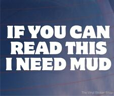 IF YOU CAN READ THIS I NEED MUD Funny Off-Road 4x4 Car/Bumper/Window Sticker