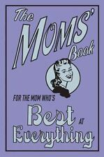 The Moms' Book: For the Mom Who's Best at Everything - New - Maloney, Alison - H