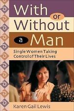With or Without a Man: Single Women Taking Control of Their Lives Dr. Karen Gai